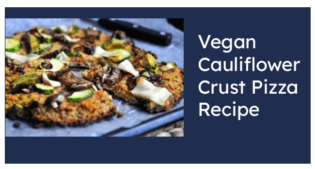 Vegan Cauliflower Crust Pizza Recipe